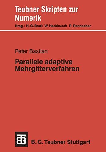 Parallele adaptive Mehrgitterverfahren (Teubner Skripten zur Numerik) (German Edition)