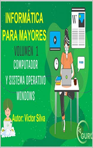Informatica para Mayores Volumen 1 Computador y sistema Operativo windows: Informatica básica para personas mayores, pensado para personas sin ningún tipo de experiencia