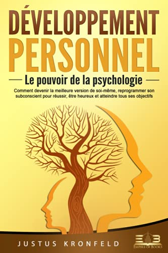 DÉVELOPPEMENT PERSONNEL - Le pouvoir de la psychologie: Comment...