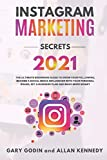 INSTAGRAM MARKETING SECRETS 2021: The Ultimate Beginners Guide to Grow your Following, Become a Social Media Influencer with your Personal Brand, Set a Business Plan and Make More Money