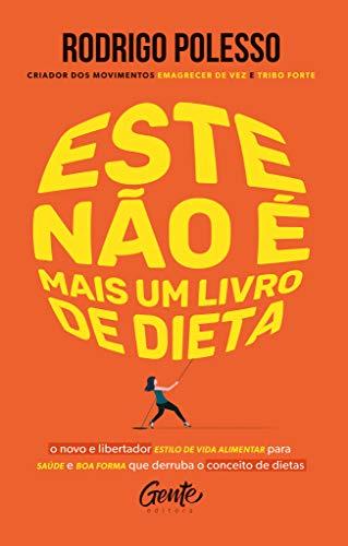 Este não é mais um livro de dieta: O novo e libertador estilo de vida alimentar para saúde e boa forma que