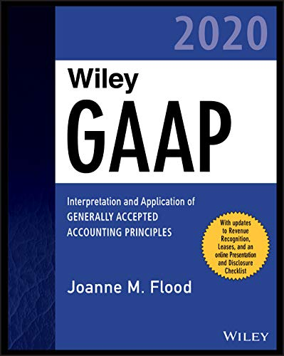 Wiley GAAP 2020: Interpretation and Application of Generally Accepted Accounting Principles (Wiley R