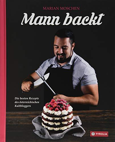 Mann backt: Die besten Rezepte des österreichischen Kultbloggers