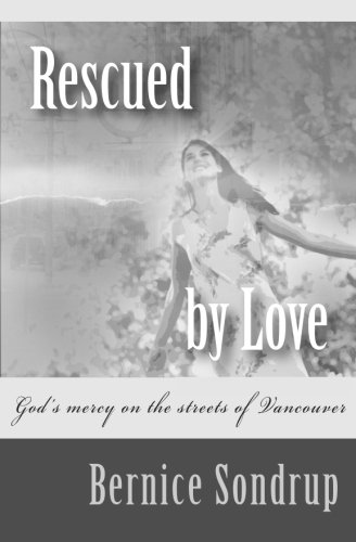 Rescued By Love: God's mercy on the streets of Vancouver