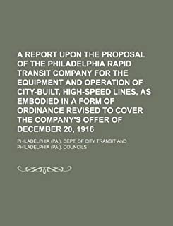 A Report Upon the Proposal of the Philadelphia Rapid Transit Company for the Equipment and Operation of City-Built, High-Speed Lines, as Embodied in a ... the Company's Offer of December 20, 1916