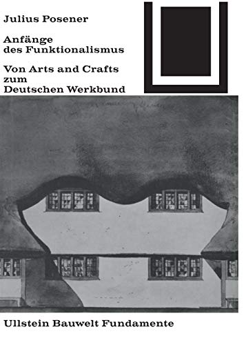 Anfänge des Funktionalismus: Von Arts and Crafts zum Deutschen Werkbund (Bauwelt Fundamente, 11, Band 11)
