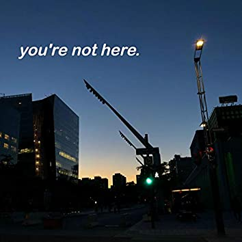 You're Not Here