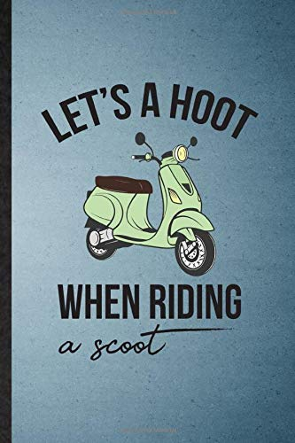 Let's a Hoot When Riding a Scoot: Notebook For Scooter Motorcycle. Funny Ruled Journal For Delivery Rider Repairmen. Unique Student Teacher Blank ... Planner Great For Home School Office Writing