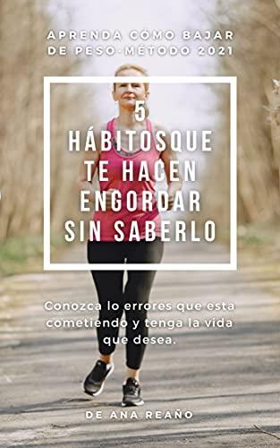 5 hábitos que te hacen engordar sin saberlo: Conozca lo errores que esta cometiendo y tenga la vida que desea. (Spanish Edition)