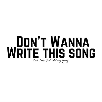 Don't Wanna Write This Song (feat. Anthony Young)
