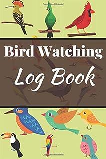 Bird Watching Log Book: Bird Watching Book | Bird Watchers Notebook | Bird Sightings Journal To Record The All Species Bir...