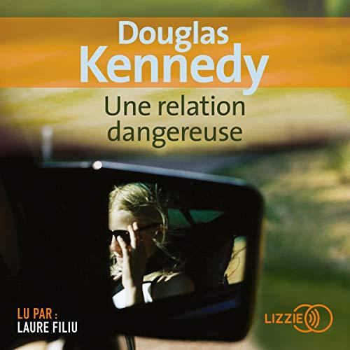 Une relation dangereuse                   De :                                                                                                                                 Douglas Kennedy                               Lu par :                                                                                                                                 Laure Filiu                      Durée : 15 h et 4 min     10 notations     Global 4,0