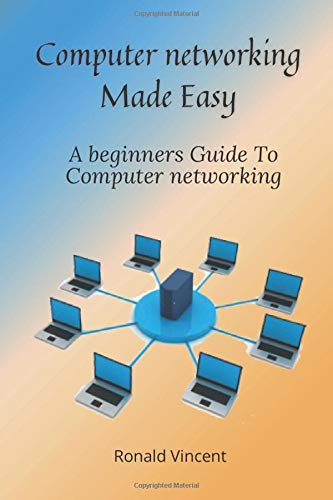 Computer networking Made Easy: A beginners Guide To Computer networking