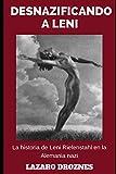 Desnazificando a Leni: La historia de Leni Riefenstahl en la Alemania nazi.: 4 (Miradas sobre el nazismo)