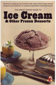 The Great Cooks' Guide to Ice Cream & Other Frozen Desserts: America's leading food authorities share their home-tested recipes and expertise on cooking equipment and techniques (Great Cooks' Library) 0394736060 Book Cover