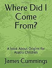 Where Did I Come From?: A book About Origins for Asatru Children (Asatru Children's Books)