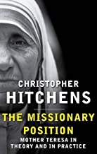The Missionary Position: Mother Teresa in Theory and Practice by Christopher Hitchens (2013-12-05)