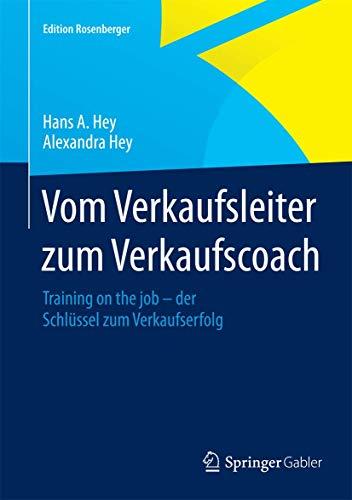 Vom Verkaufsleiter zum Verkaufscoach: Training on the job – der Schlüssel zum Verkaufserfolg (Edition Rosenberger)