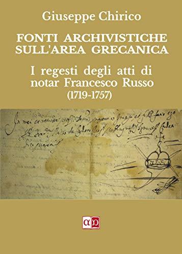 Fonti Archivistiche sull'area grecanica: I regesti degli atti di notar Francesco Russo (1719-1757) (Italian Edition)
