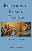 Rise of the Roman Empire: The Will to Endure