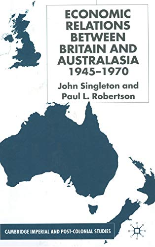 Economic Relations Between Britain and Australia from the 1940s-196 (Cambridge Imperial and Post-Colonial Studies)