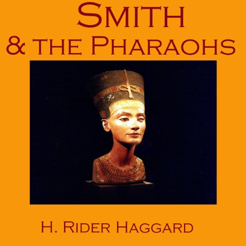 Smith and the Pharaohs                   By:                                                                                                                                 Henry Rider Haggard                               Narrated by:                                                                                                                                 Cathy Dobson                      Length: 1 hr and 55 mins     1 rating     Overall 5.0