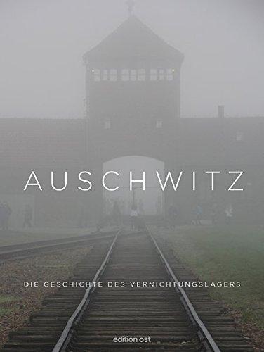 Auschwitz: Die Geschichte des Vernichtungslagers (edition ost)