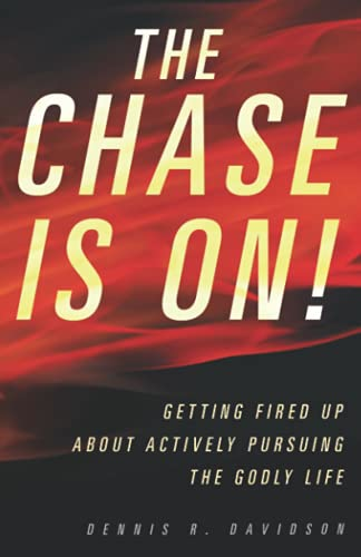 THE CHASE IS ON!: Getting Fired Up about Actively Pursuing the Godly Life