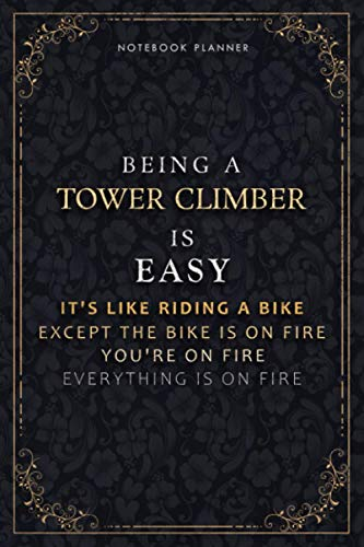 Notebook Planner Being A Tower Climber Is Easy It's Like Riding A Bike Except The Bike Is On Fire You're On Fire Everything Is On Fire Luxury Cover: ... Hourly, 5.24 x 22.86 cm, PocketPlanner, A5
