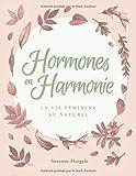 Hormones en Harmonie: La vie féminine au naturel (French Edition)