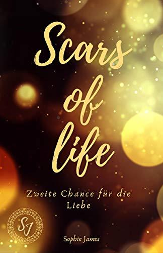 Scars of life: Zweite Chance für die Liebe von [Sophie James]