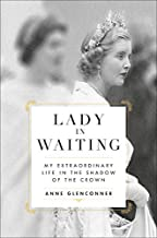 Lady in Waiting: My Extraordinary Life in the Shadow of the Crown
