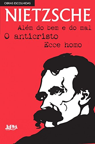 Nietzsche: obras escolhidas: Além Do Bem E Do Mal, O Anticristo E Ecce Homo