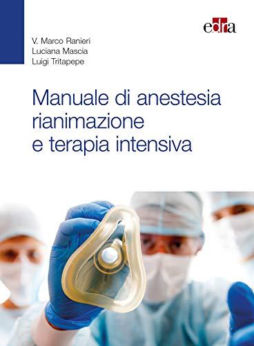 Manuale di anestesia rianimazione e terapia intensiva