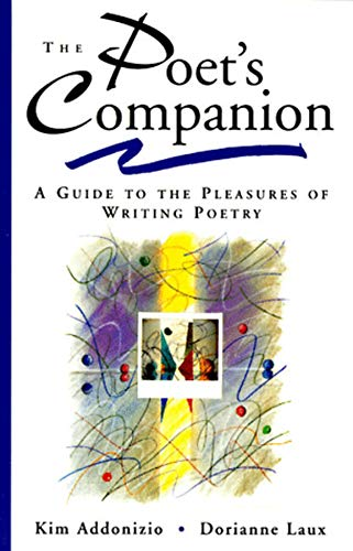 The Poet's Companion: A Guide to the Pleasures of Writing...