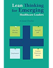 Lean Thinking for Emerging Healthcare Leaders: How to Develop Yourself and Implement Process Improvements