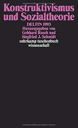Konstruktivismus und Sozialtheorie: DELFIN 1993. Herausgegeben von Gebhard Rusch und Siegfried J. Schmidt