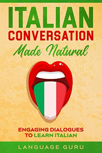 Italian Conversation Made Natural: Engaging Dialogues to Learn Italian