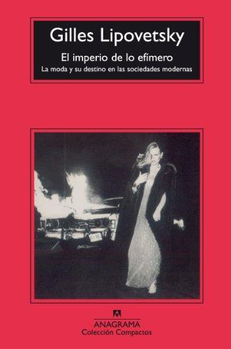 El imperio de lo efímero: La moda y su destino en las sociedades modernas (Compactos Anagrama)
