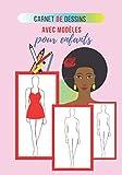 carnet de dessins avec modèles pour enfants: carnet d'activité de croquis - livre de dessins avec modèles silhouettes de mannequins pour créer DES ... et stylisme pour fille 6 7 8 9 10 11 12 ans
