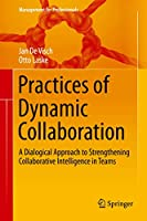 Practices of Dynamic Collaboration: A Dialogical Approach to Strengthening Collaborative Intelligence in Teams (Management for Professionals)
