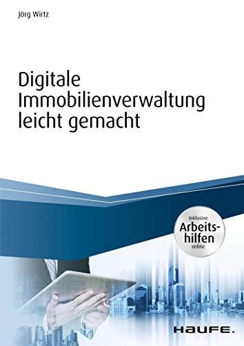 Digitale Immobilienverwaltung leicht gemacht - inkl. Arbeitshilfen online (Haufe Fachbuch)