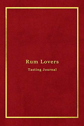 Rum Lovers Tasting Journal: Record keeping log book notebook for Rum lovers and collecters | Review,...