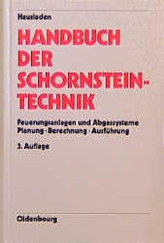 Handbuch der Schornsteintechnik: Feuerungsanlagen und Abgastechnik. Planung - Berechnung - Ausführung