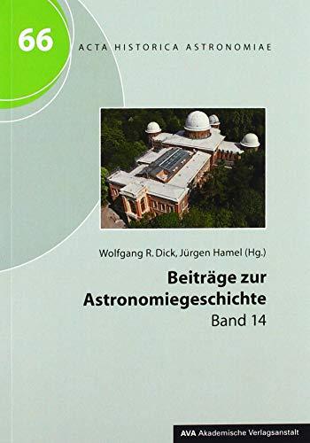 Beiträge zur Astronomiegeschichte: Band 14 (Acta Historica Astronomiae)