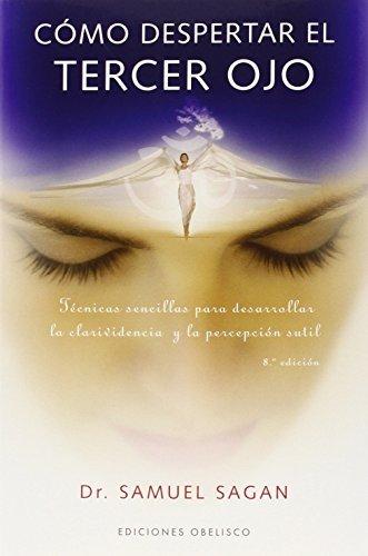 Como despertar el tercer ojo/Awakening the Third Eye (Spanish Edition) by Samuel Sagan (2005-03-30)