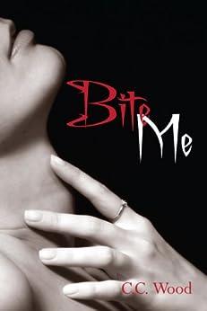 Bite Me: (Bitten, Book 1) by [C.C. Wood]