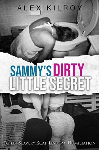 Sammy's Dirty Little Secret: Toilet Slavery, Scat, Lesdom, Femdom