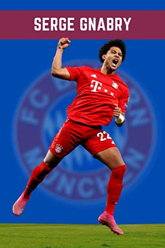 SERGE GNABRY: FC Bayern München Superstar, Fußball Notizbuch, Football Notebook, Journal, Diary, Organizer, Paperback (6 x 9, 110 Pages, Blank, Unlined) (Bundesliga Players, Band 1)