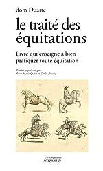 Le traité des équitations - Livre qui enseigne à bien pratiquer toute équitation de Dom duarte